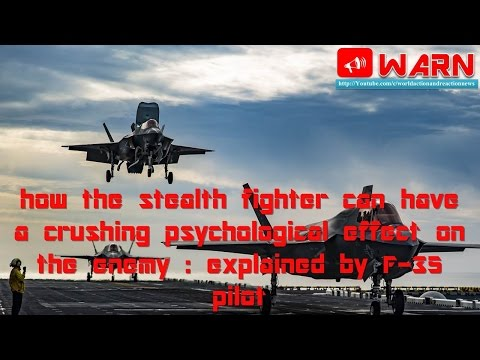 How the stealth fighter can have a crushing psychological effect on the enemy : by F-35 pilot