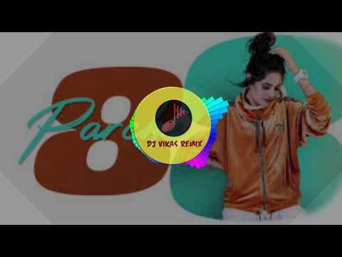 8-parche-punjabi-song-dj-remix-|-baani-sandhu-|-a-to-z-tere-sare-yaar-|-dj-vikas-remix-|