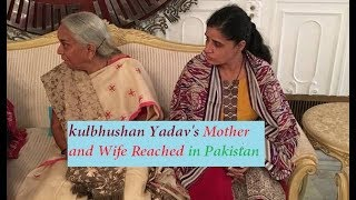 Kulbhushan Yadav's(The indian RAW agent) mother and wife have reached In pakistan