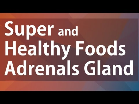 Super and Healthy Foods Adrenals Gland - FOODS FOR HEALTHY ADRENALS - The Adrenal Glands Foods