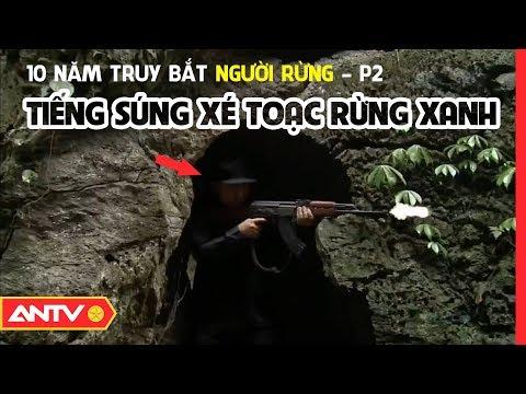 Kỳ án thế kỷ - 10 năm truy bắt người rừng Ma Seo Chứ (phần 2) | Hồ sơ vụ án | ANTV