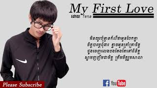 My First Love,ស្នេហ៏ដំបូងរបស់បង Tena new original song 2018