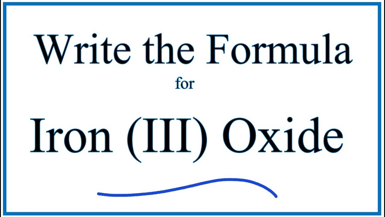 How To Write The Formula For Iron Iii Oxide Youtube