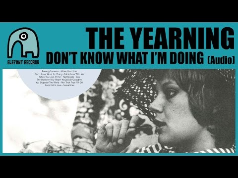 THE YEARNING - Don't Know What I'm Doing [Audio]