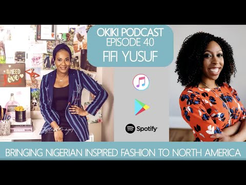 Okiki Podcast: Episode 40: Bringing Nigerian Inspired Fashion to North America with Fifi Yusuf