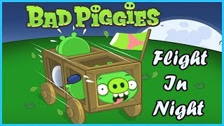 Bad Piggies HD 2018 Flight In The Night Flash Game 1-15 Levels