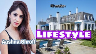 Aashna Shroff Lifestyle | Age | Family | Net Worth | Biography and More by FK creation