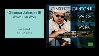 Clarence Johnson III  Watch Him Work