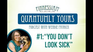 #1 You Don't look sick- Quantumly Yours Finnessiam Health's Podcast