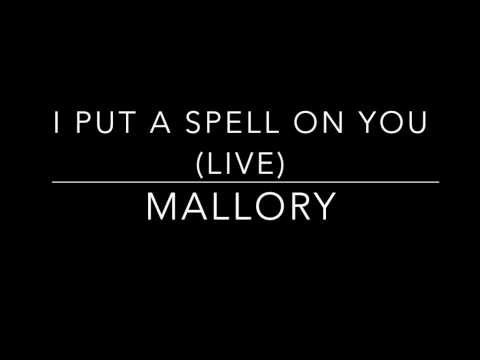 I PUT A SPELL ON YOU LIVE COVER  Mallory