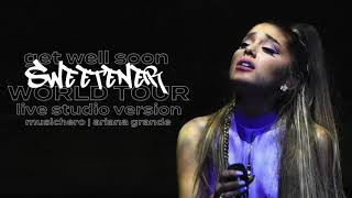 Ariana Grande - get well soon (Sweetener World Tour Version)