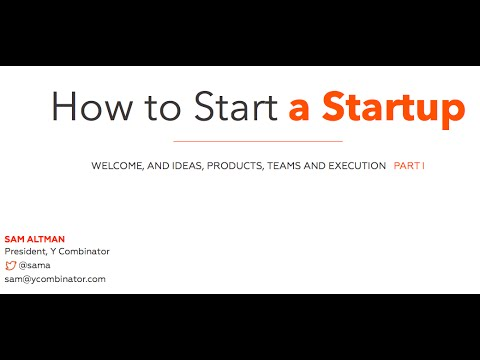 Lecture 1 - How to Start a Startup (Sam Altman, Dustin Moskovitz)