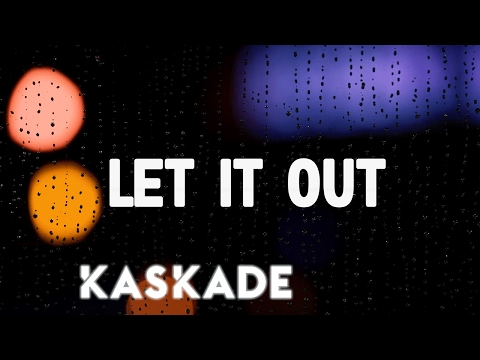 """Kaskade (ft. Haley) """"Let It Out"""""""
