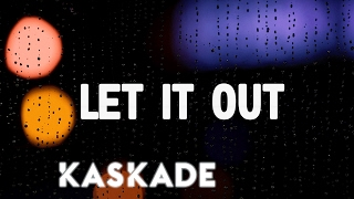 Kaskade - Let It Out