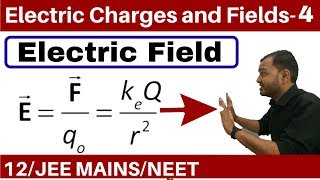 Electric Charges and Fięlds 04 || Electric Field Part 1 -Field due to a Point Charge JEE MAINS/NEET