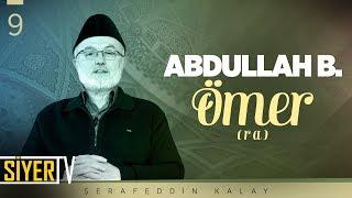 Abdullah b. Ömer (ra) | Şerafeddin Kalay (9. Ders)