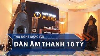 Thử nghe nhạc với dàn âm thanh 10 tỷ | VTC