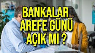 Bankalar Arefe Günü Açık mı? Arefe günü 19 Temmuz Pazartesi bankalar işlem yapacak mı? Son dakika