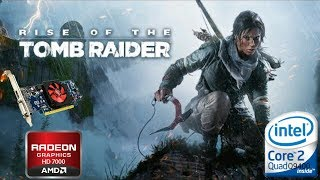 Rise of the Tomb Raider Game Test | HD 7000 with Core2 Quad Q9400/4GB Ram DDR2