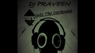 DJ Praveen -  Into The Darkness