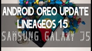 Samsung Galaxy J5 Android 8.0 Oreo Update | LineageOS 15 Installation & Features