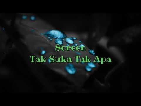 Screen - Tak Suka Tak Apa
