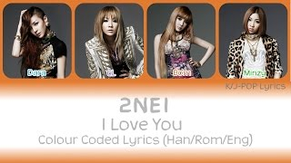 2NE1 (투애니원) - I Love You Colour Coded Lyrics (Han/Rom/Eng)