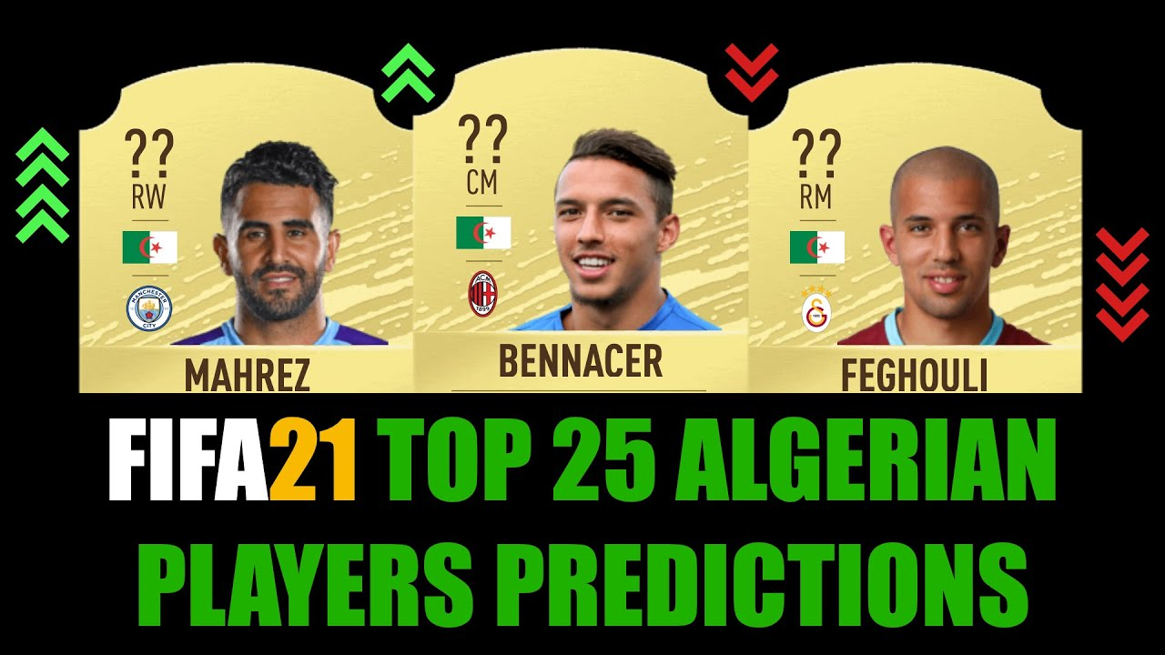 Fifa 21 Top 25 Algerian Players Rating Prediction W Mahrez Bennacer Slimani Delort Atal Youtube