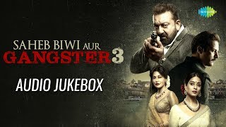 Saheb Biwi Aur Gangster 03 | Audio Jukebox | Sanjay Dutt | Jimmy | Mahi Gill | Chitrangada Singh