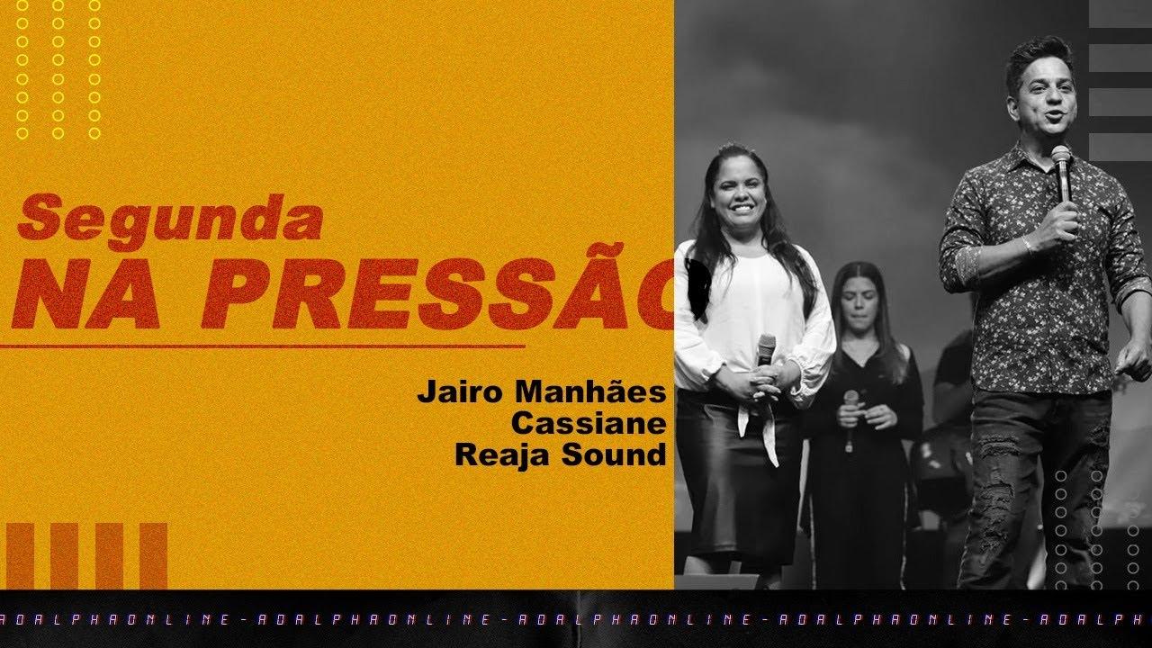 Segunda Na Pressão - Jairo Manhães, Cassiane e Reaja Sound