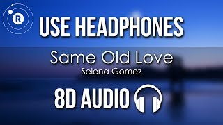 Download Selena Gomez - Same Old Love (8D AUDIO) Mp3 and Videos