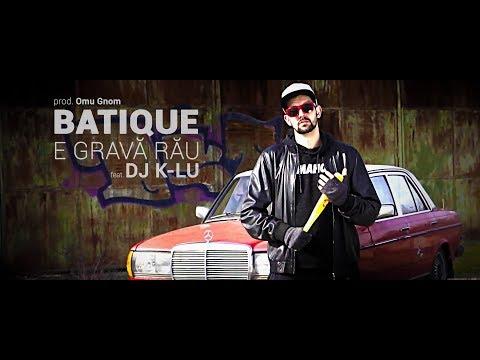Batique - E gravă rău !!! scratch K-lu (prod. Omu Gnom) Videoclip Oficial