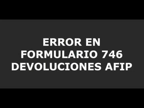 Error formulario 746/A de Devoluciones AFIP 2016