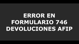Error Formulario 746 A De Devoluciones AFIP 2018