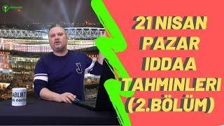 iddaabilirTV | 21 Nisan Pazar Maçların Tahminleri (2.BÖLÜM)