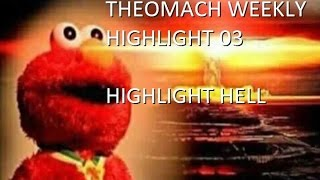 Highlight Hell - Theomach Weekly Highlight 03