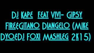 Dj Kape Ft  Vivi - Gipsy Fire & (Gitano Diangelo & Mike Dyo & Dj Foxi Mashleg 2K15)