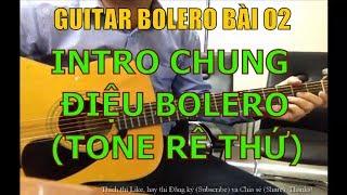 GUITAR BOLERO BÀI 02: Intro chung điệu Bolero (Tone RÊ THỨ)