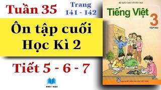 Tiếng Việt Lớp 3   Tuần 35   ÔN TẬP CUỐI HỌC KÌ 2   Tiết 5 - Tiết 6 - Tiết 7   Trang 141 - 142