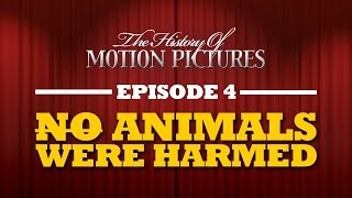 No Animals Were Harmed - The History Of Motion Pictures (Ep.4)