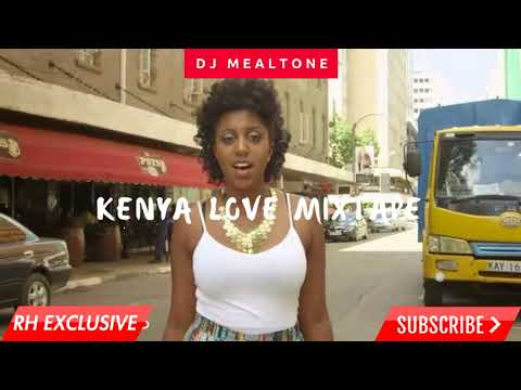 🔥🔥Dj Mealtone -Kenya love song's mix (RH EXCLUSIVE)