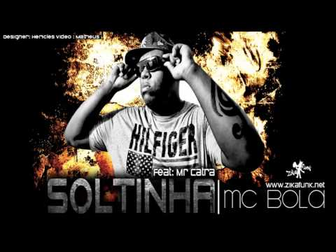 MC Bola part MR Catra Soltinha + Letra da Música (Dennis DJ) ...