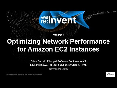 AWS re:Invent 2016: Optimizing Network Performance for Amazon EC2 Instances (CMP315)