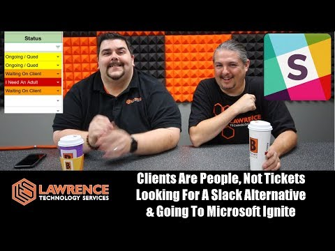 VLOG 9/7/17:Clients Are People Not Tickets, Looking.For A Slack Alternative & Microsoft Ignite