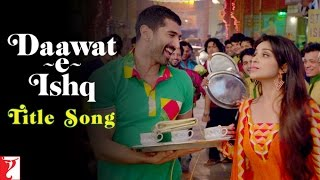 Daawat-e-Ishq - Title Song | Aditya Roy Kapoor | Parineeti Chopra
