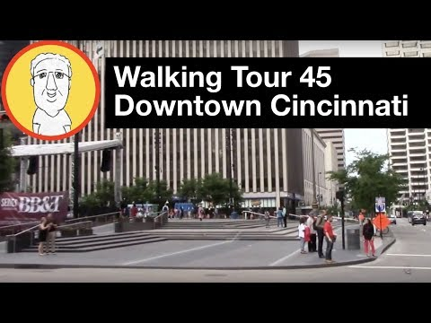 Walking Tour 45:  Downtown Cincinnati, Ohio  5-23-2017