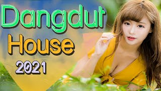 LAGU DANGDUT HOUSE TERBARU 2021 - House Music Dangdut Remix
