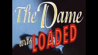 The Dame was Loaded [intro]