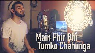Gambar cover Main Phir Bhi Tumko Chaahunga | Half Girlfriend | Mithoon | Arijit | Unplugged Cover