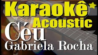 Baixar GABRIELA ROCHA - CÉU (Karaokê Acústico) playback
